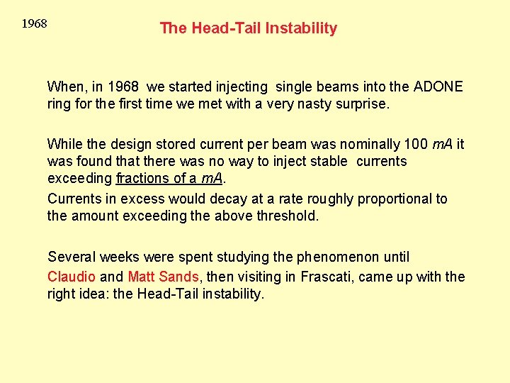1968 The Head-Tail Instability When, in 1968 we started injecting single beams into the