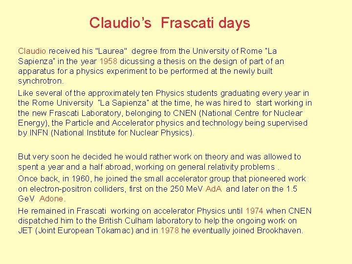 "Claudio's Frascati days Claudio received his ""Laurea"" degree from the University of Rome ""La"