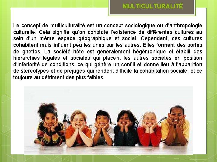 MULTICULTURALITÉ Le concept de multiculturalité est un concept sociologique ou d'anthropologie culturelle. Cela