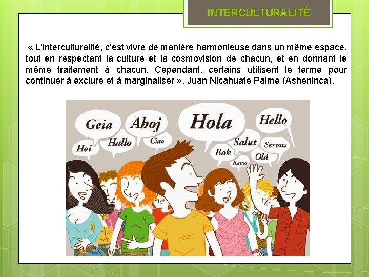 INTERCULTURALITÉ « L'interculturalité, c'est vivre de manière harmonieuse dans un même espace, tout en
