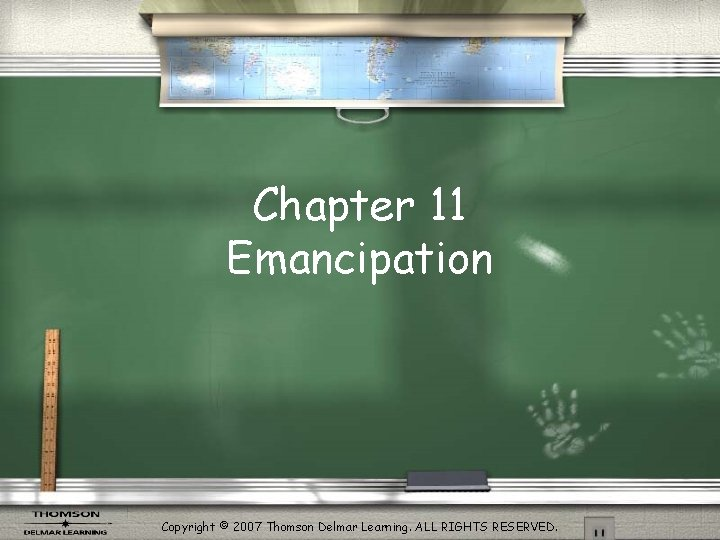 Chapter 11 Emancipation Copyright © 2007 Thomson Delmar Learning. ALL RIGHTS RESERVED.