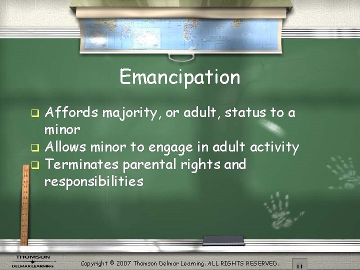Emancipation Affords majority, or adult, status to a minor q Allows minor to engage