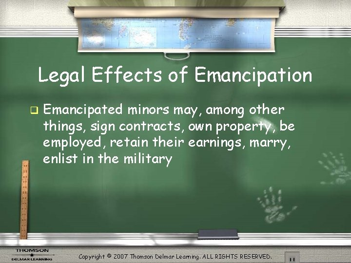 Legal Effects of Emancipation q Emancipated minors may, among other things, sign contracts, own