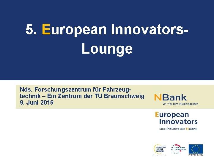 5. European Innovators. Lounge Nds. Forschungszentrum für Fahrzeugtechnik – Ein Zentrum der TU Braunschweig