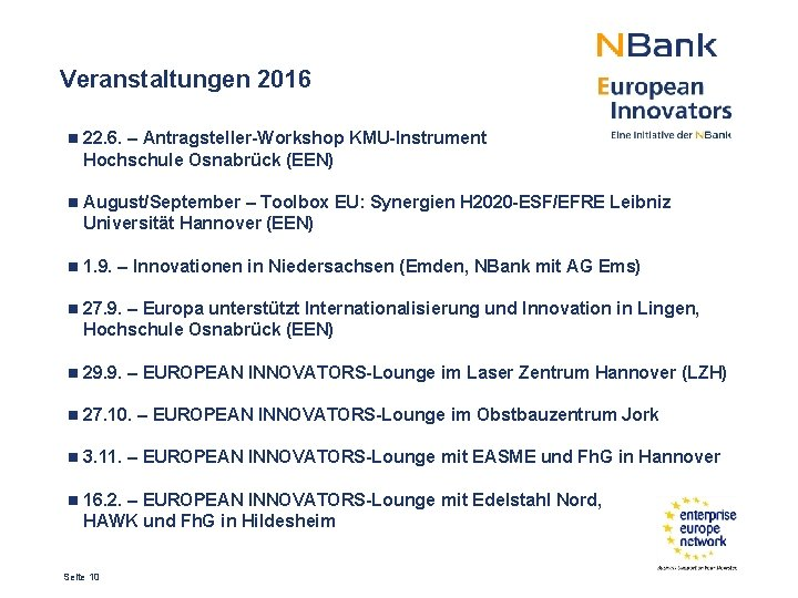 Veranstaltungen 2016 n 22. 6. – Antragsteller-Workshop KMU-Instrument Hochschule Osnabrück (EEN) n August/September –
