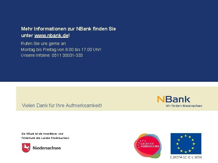 Mehr Informationen zur NBank finden Sie unter www. nbank. de! Rufen Sie uns gerne