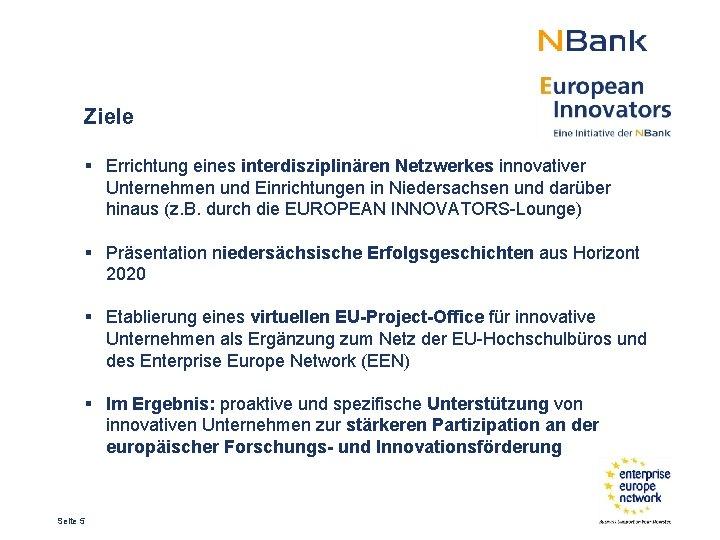 Ziele § Errichtung eines interdisziplinären Netzwerkes innovativer Unternehmen und Einrichtungen in Niedersachsen und darüber