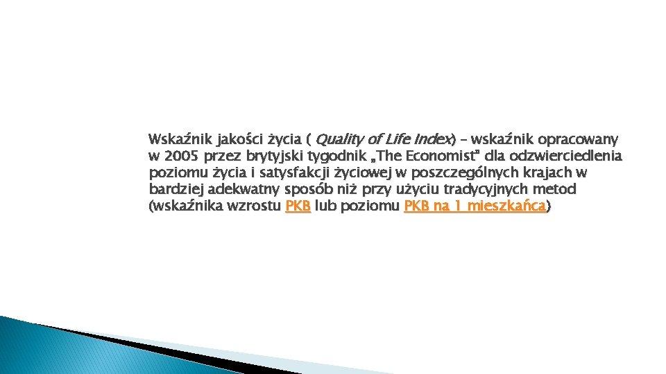 Wskaźnik jakości życia ( Quality of Life Index) – wskaźnik opracowany w 2005 przez