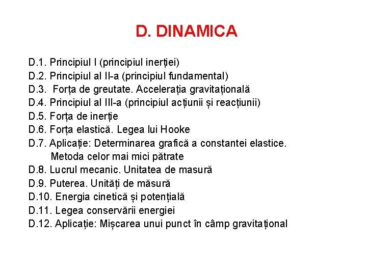 D. DINAMICA D. 1. Principiul I (principiul inerției) D. 2. Principiul al II-a (principiul