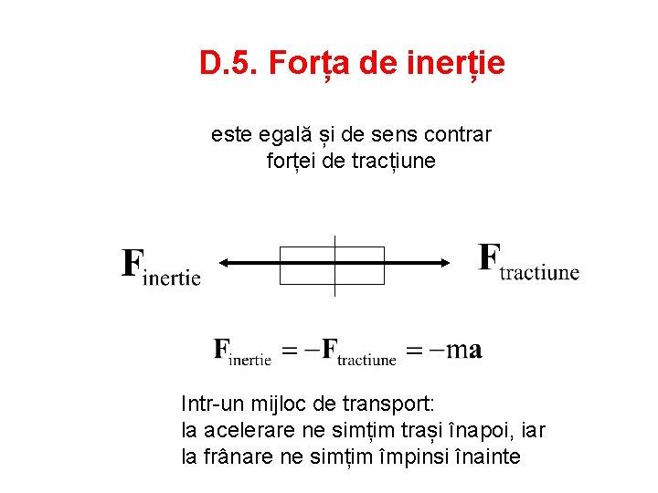 D. 5. Forța de inerție este egală și de sens contrar forței de tracțiune