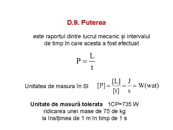 D. 9. Puterea este raportul dintre lucrul mecanic și intervalul de timp în care