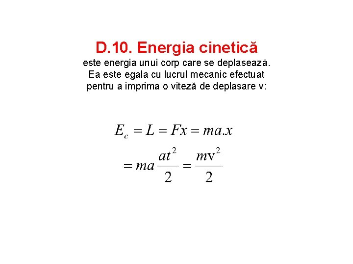D. 10. Energia cinetică este energia unui corp care se deplasează. Ea este egala