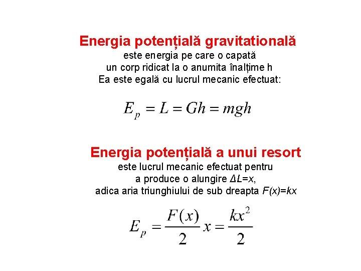 Energia potențială gravitatională este energia pe care o capată un corp ridicat la o