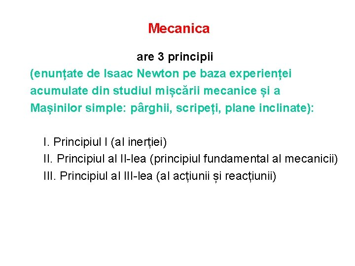 Mecanica are 3 principii (enunțate de Isaac Newton pe baza experienței acumulate din studiul