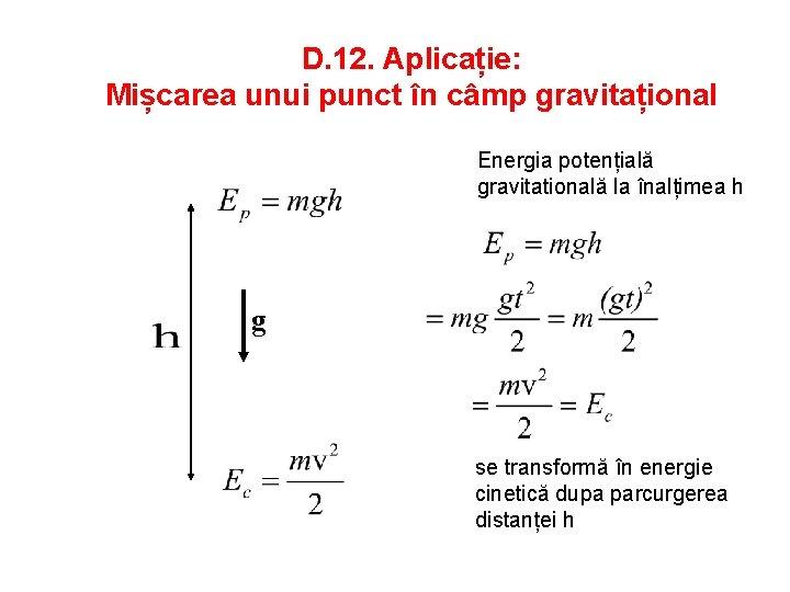 D. 12. Aplicație: Mișcarea unui punct în câmp gravitațional Energia potențială gravitatională la înalțimea