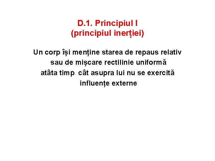 D. 1. Principiul I (principiul inerției) Un corp își menține starea de repaus relativ