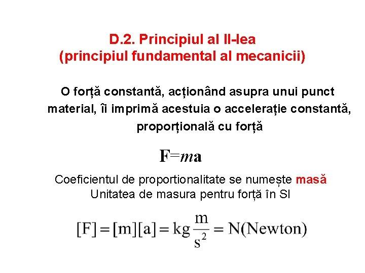 D. 2. Principiul al II-lea (principiul fundamental al mecanicii) O forță constantă, acționând asupra