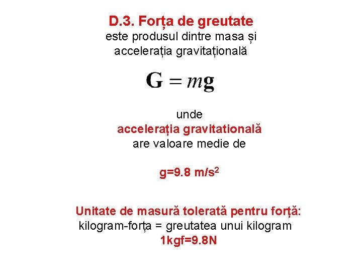 D. 3. Forța de greutate este produsul dintre masa și accelerația gravitațională unde accelerația