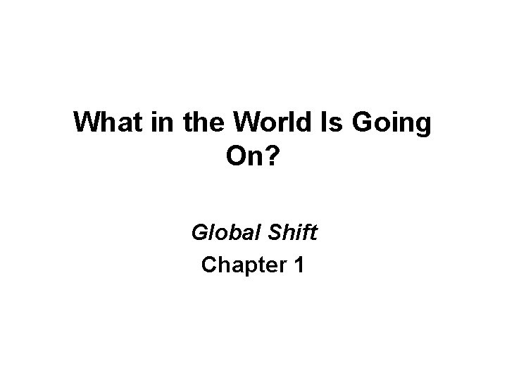 What in the World Is Going On? Global Shift Chapter 1