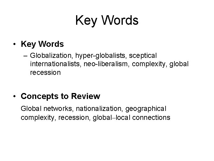 Key Words • Key Words – Globalization, hyper-globalists, sceptical internationalists, neo-liberalism, complexity, global recession