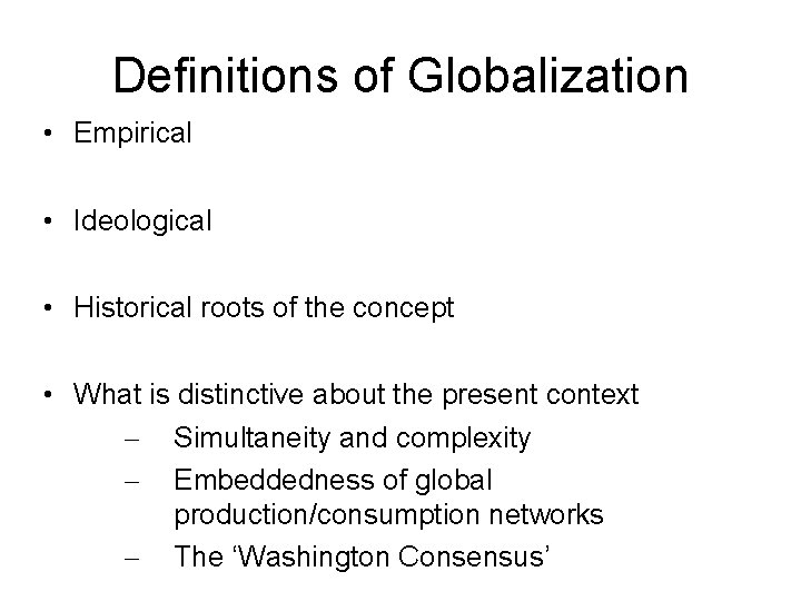 Definitions of Globalization • Empirical • Ideological • Historical roots of the concept •