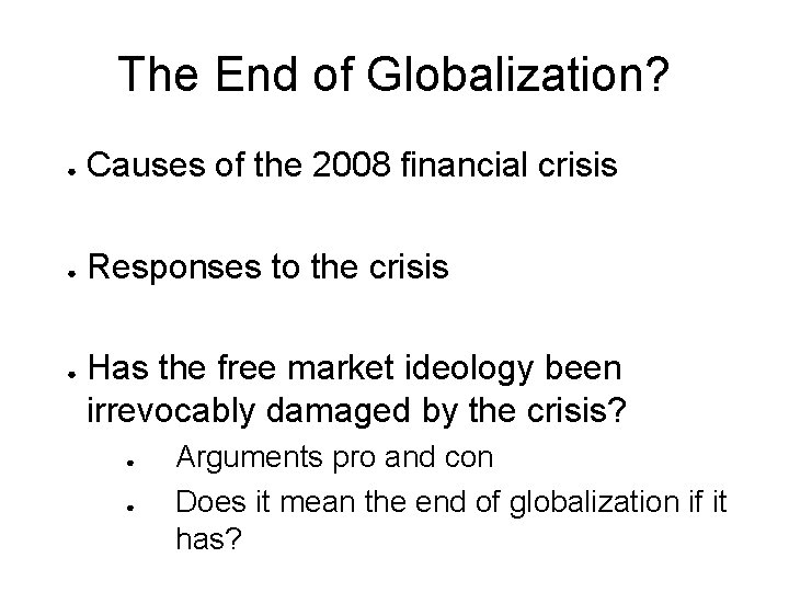 The End of Globalization? ● Causes of the 2008 financial crisis ● Responses to