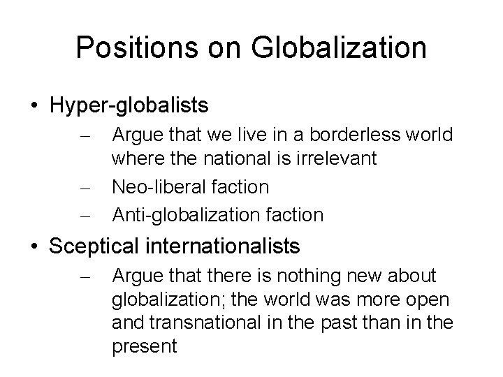 Positions on Globalization • Hyper-globalists – – – Argue that we live in a