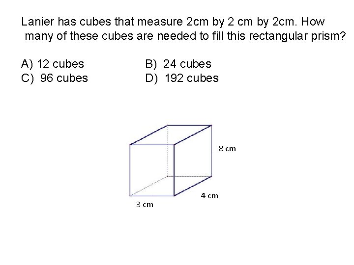 Lanier has cubes that measure 2 cm by 2 cm. How many of these
