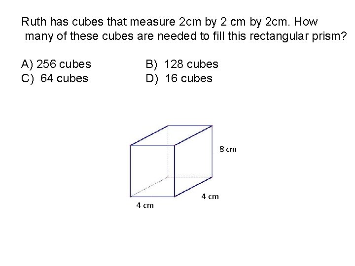 Ruth has cubes that measure 2 cm by 2 cm. How many of these