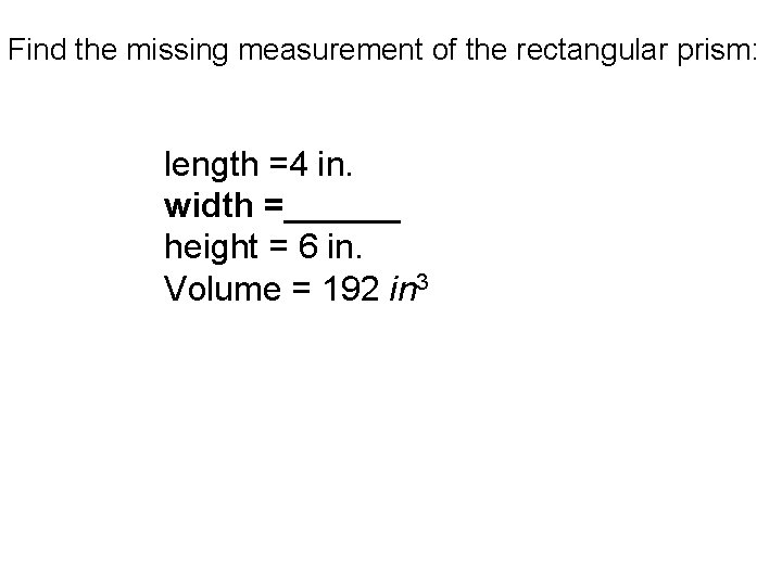 Find the missing measurement of the rectangular prism: length =4 in. width =______ height
