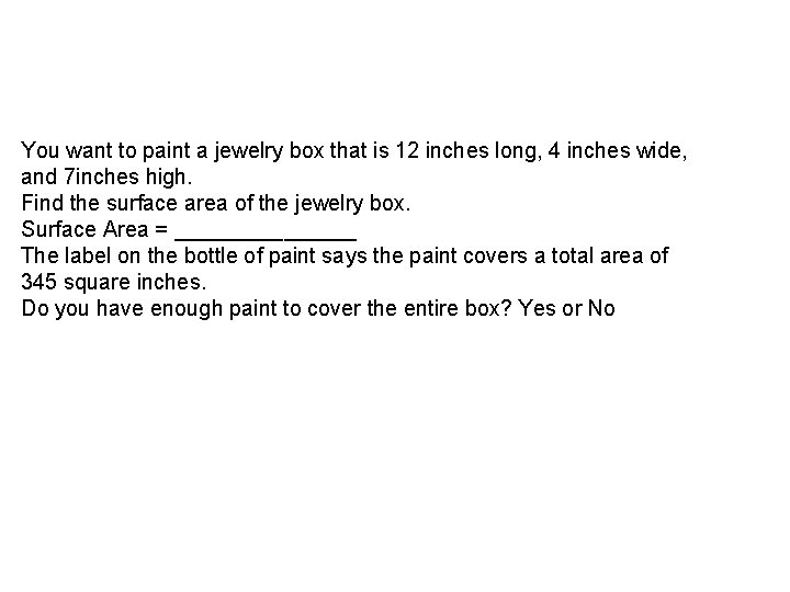 You want to paint a jewelry box that is 12 inches long, 4 inches