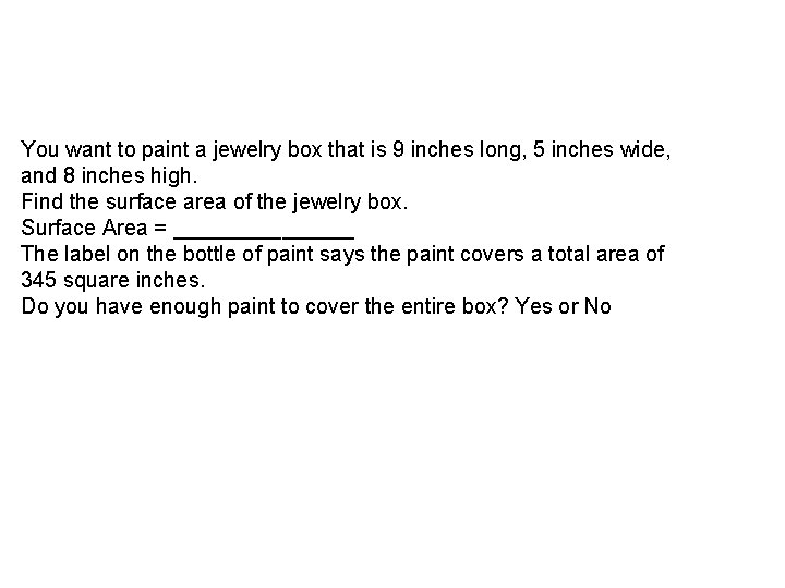 You want to paint a jewelry box that is 9 inches long, 5 inches