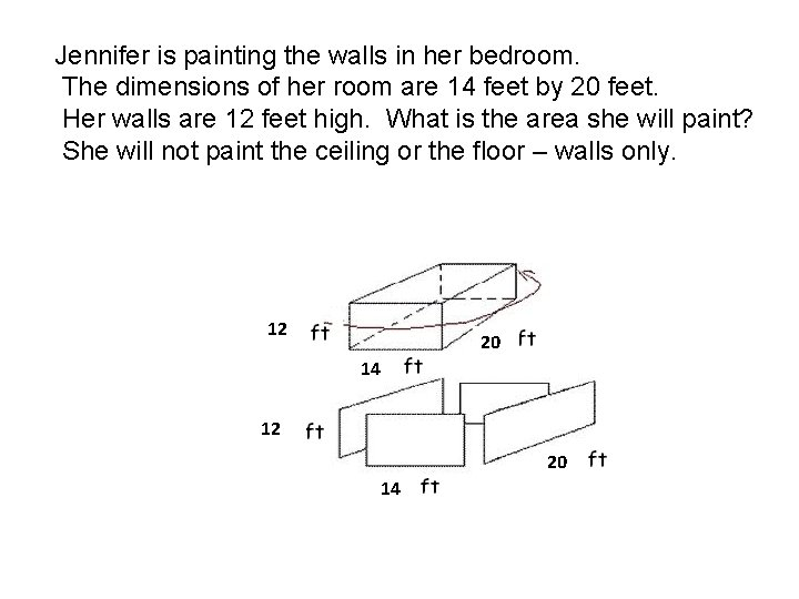 Jennifer is painting the walls in her bedroom. The dimensions of her room are