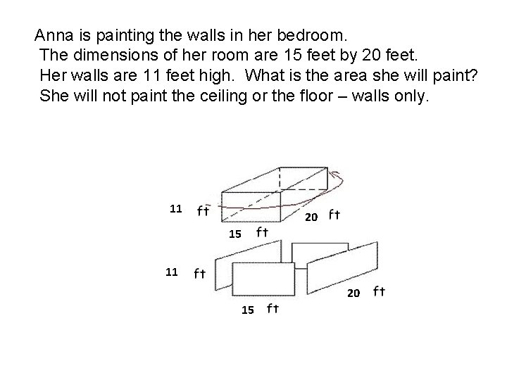 Anna is painting the walls in her bedroom. The dimensions of her room are
