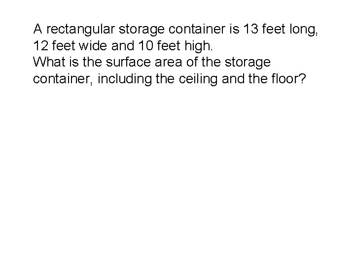 A rectangular storage container is 13 feet long, 12 feet wide and 10 feet