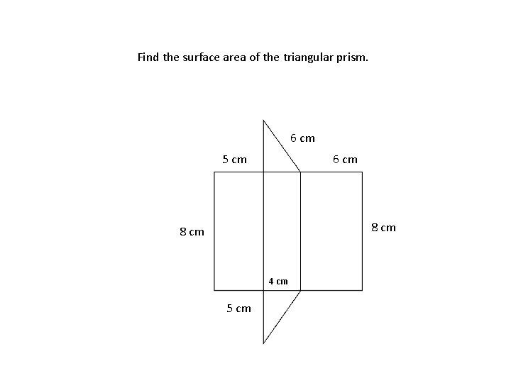 Find the surface area of the triangular prism. 6 cm 5 cm 6 cm