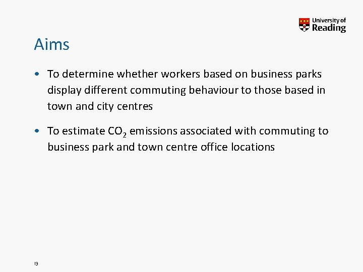 Aims • To determine whether workers based on business parks display different commuting behaviour