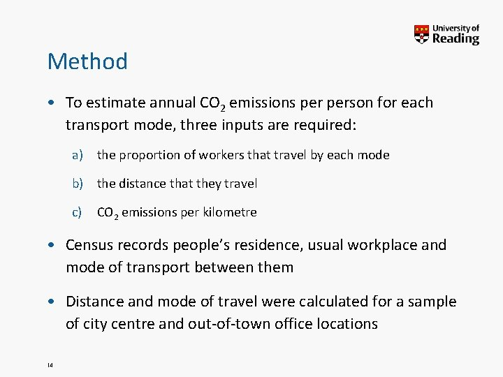 Method • To estimate annual CO 2 emissions person for each transport mode, three