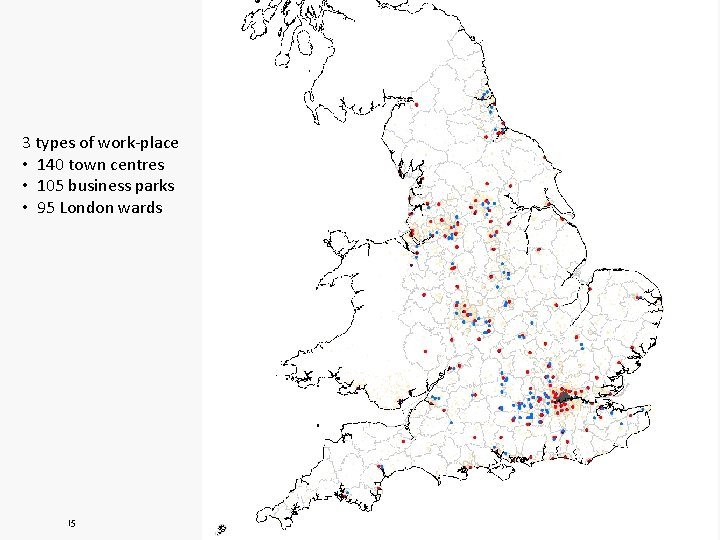 3 types of work-place • 140 town centres • 105 business parks • 95