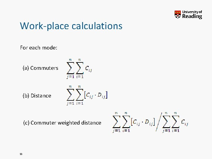 Work-place calculations For each mode: (a) Commuters (b) Distance (c) Commuter weighted distance 20