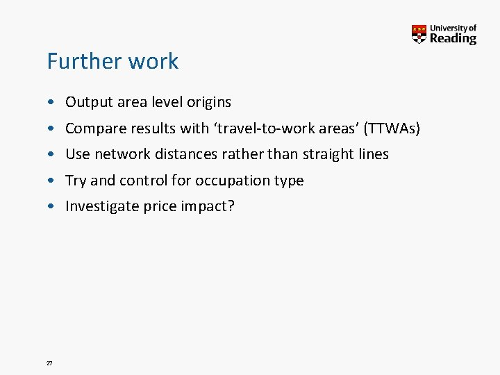 Further work • Output area level origins • Compare results with 'travel-to-work areas' (TTWAs)