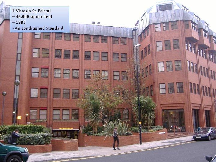 1 Victoria St, Bristol – 46, 000 square feet – 1983 - Air conditioned