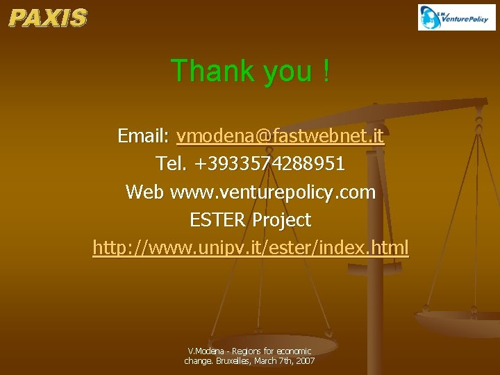 Thank you ! Email: vmodena@fastwebnet. it Tel. +3933574288951 Web www. venturepolicy. com ESTER Project