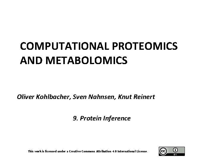 COMPUTATIONAL PROTEOMICS AND METABOLOMICS Oliver Kohlbacher, Sven Nahnsen, Knut Reinert 9. Protein Inference This