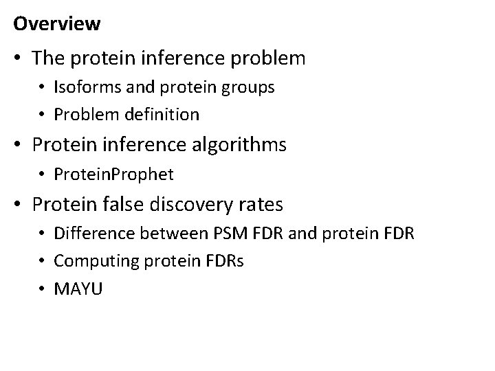 Overview • The protein inference problem • Isoforms and protein groups • Problem definition