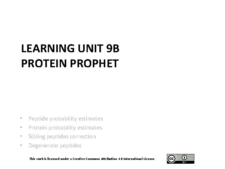 LEARNING UNIT 9 B PROTEIN PROPHET • • Peptide probability estimates Protein probability estimates