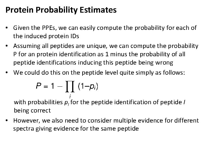 Protein Probability Estimates • Given the PPEs, we can easily compute the probability for