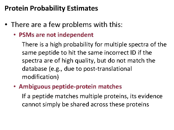 Protein Probability Estimates • There a few problems with this: • PSMs are not