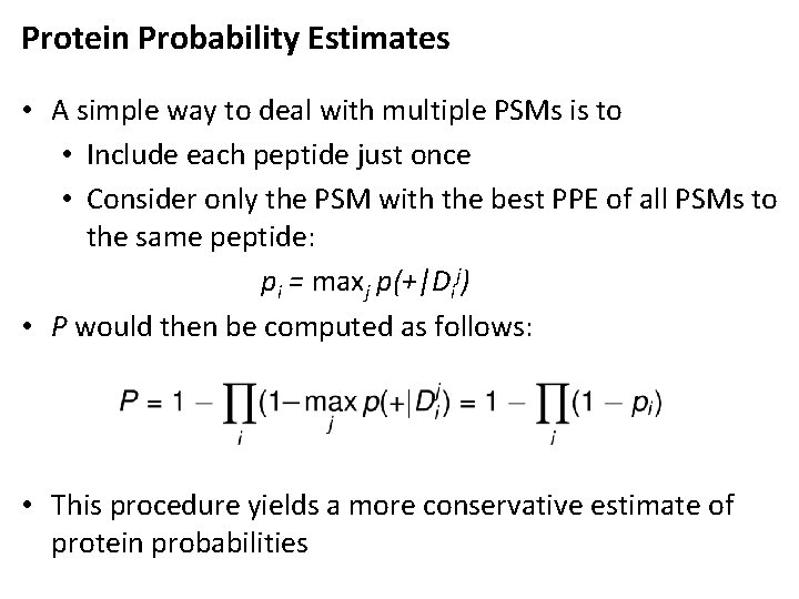 Protein Probability Estimates • A simple way to deal with multiple PSMs is to