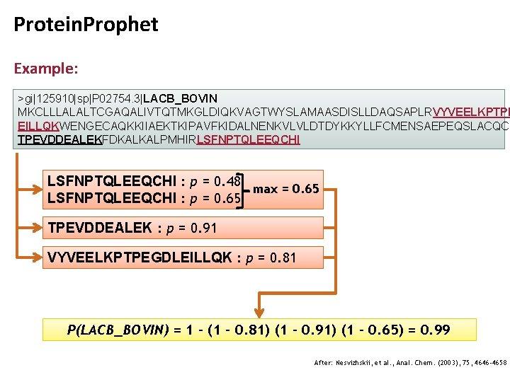 Protein. Prophet Example: >gi 125910 sp P 02754. 3 LACB_BOVIN MKCLLLALALTCGAQALIVTQTMKGLDIQKVAGTWYSLAMAASDISLLDAQSAPLRVYVEELKPTPE EILLQKWENGECAQKKIIAEKTKIPAVFKIDALNENKVLVLDTDYKKYLLFCMENSAEPEQSLACQCL TPEVDDEALEKFDKALKALPMHIRLSFNPTQLEEQCHI : p = 0. 48